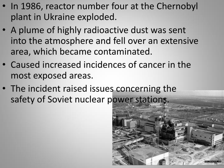 In 1986, reactor number four at the Chernobyl plant in Ukraine exploded.