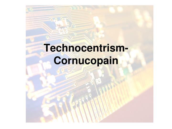 Technocentrism-Cornucopain