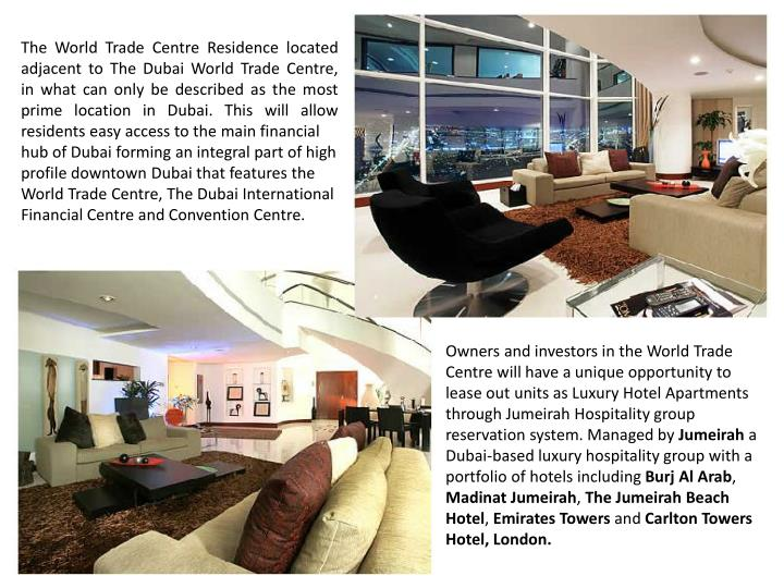 The World Trade Centre Residence located adjacent to The Dubai World Trade Centre, in what can only be described as the most prime location in Dubai. This will allow residents easy access to the main financial