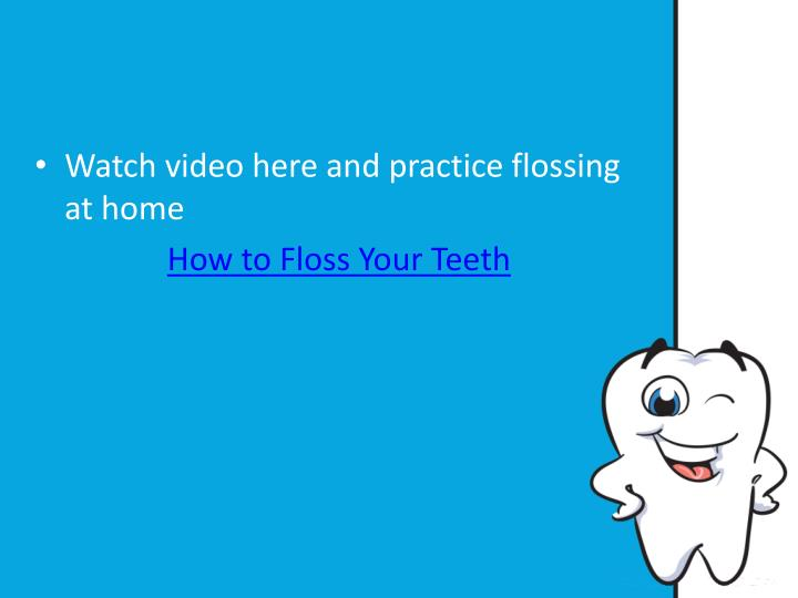 Watch video here and practice flossing at home