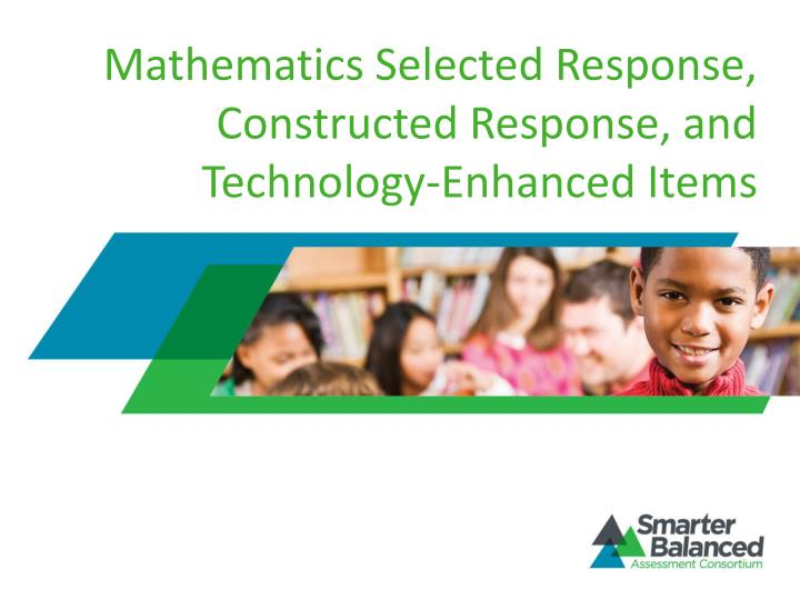 Mathematics selected response constructed response and technology enhanced items