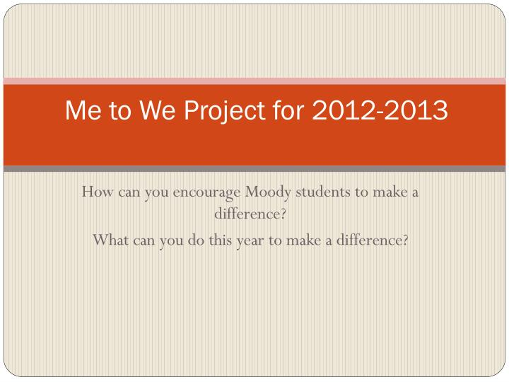 Me to we project for 2012 2013