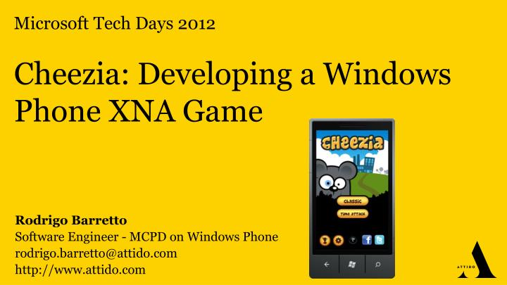 Microsoft tech days 2012 cheezia developing a windows phone xna game