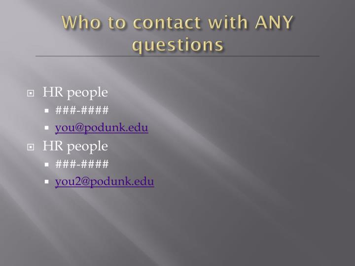 Who to contact with ANY questions