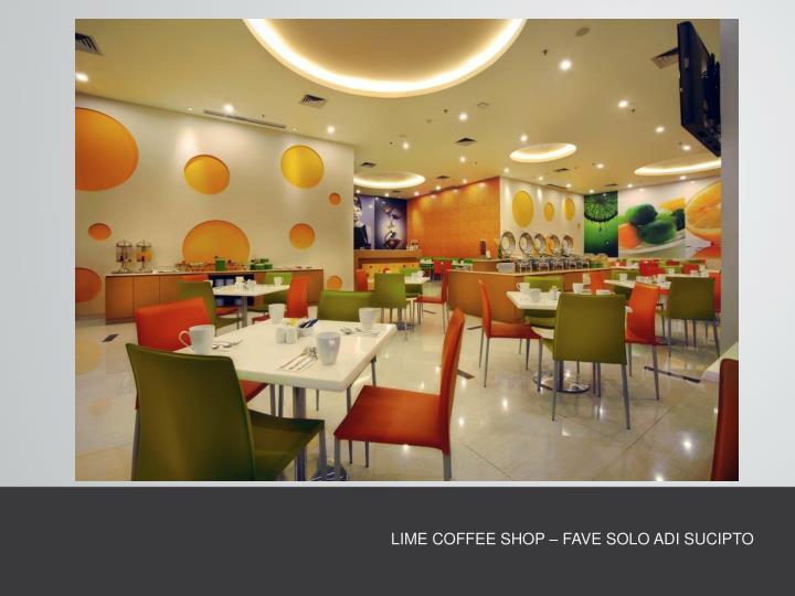 LIME COFFEE SHOP – FAVE SOLO ADI SUCIPTO