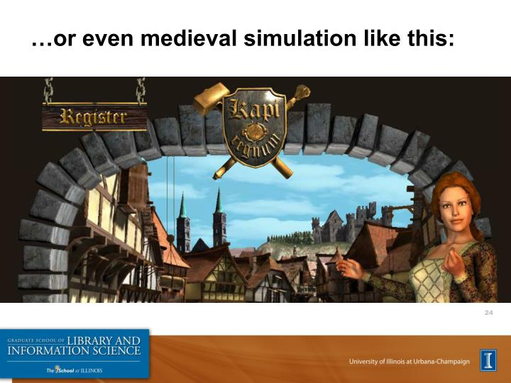 …or even medieval simulation like this: