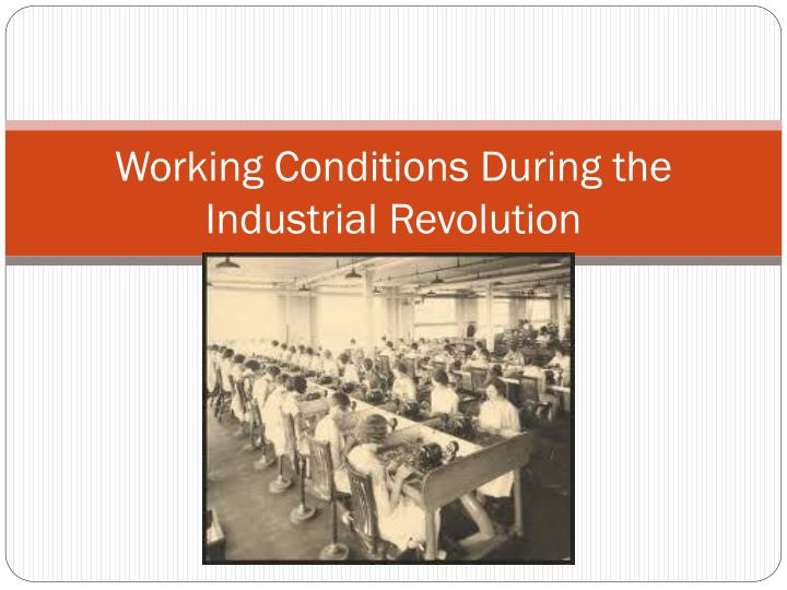 plight of worker during the industrial revolution essay The industrial revolution led to many problems for workers these problems lead to the development of labor unions problems faced by native americans essay problems faced by native americans placed on reservations the discovery of gold in the west caused an immense migration during the.