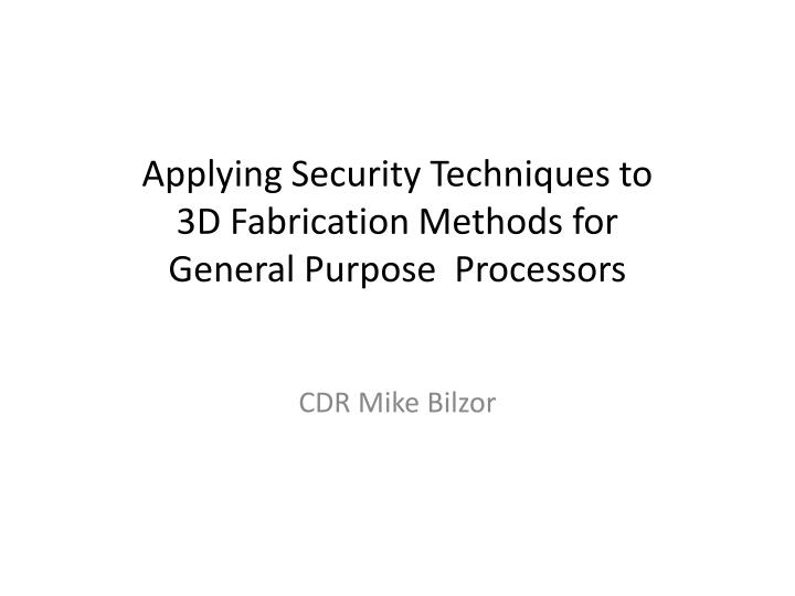 applying security techniques to 3d fabrication methods for general purpose processors n.