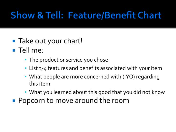 Show & Tell:  Feature/Benefit Chart
