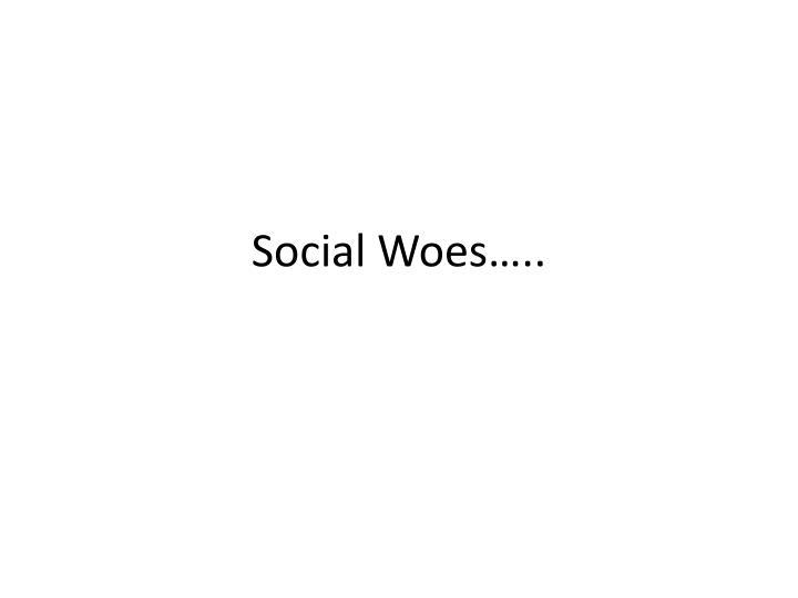 Social Woes…..