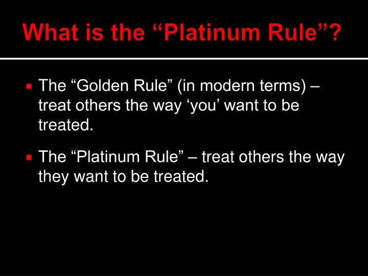 "What is the ""Platinum Rule""?"