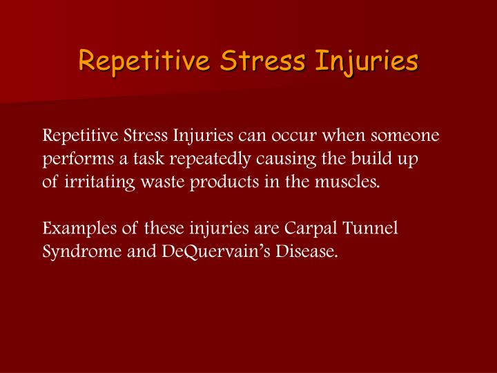 a study of repetitive stress injuries The term repetitive strain injury includes specific disorders such as carpal tunnel syndrome a repetitive strain injuries stress, and physical or.