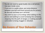 be aware of your behavior