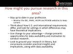 how might you pursue research in this area