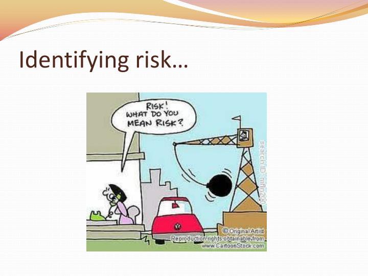 Identifying risk…