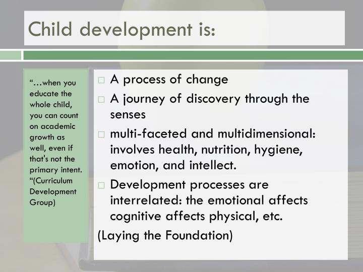 Child development is:
