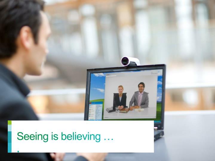Seeing is believing …