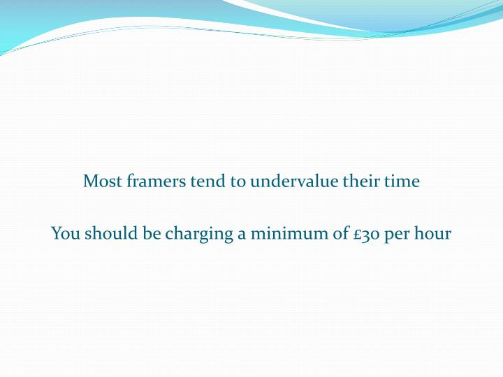Most framers tend to undervalue their time