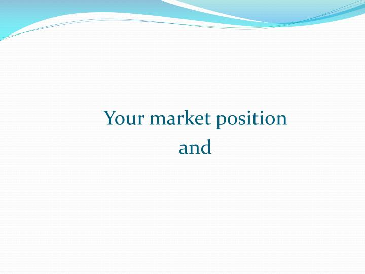 Your market position
