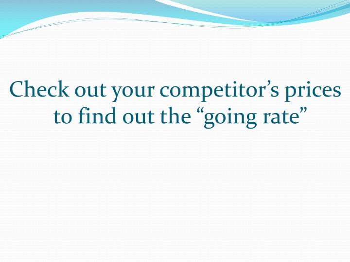 """Check out your competitor's prices to find out the """"going rate"""""""