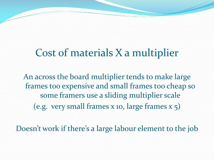 Cost of materials X a multiplier