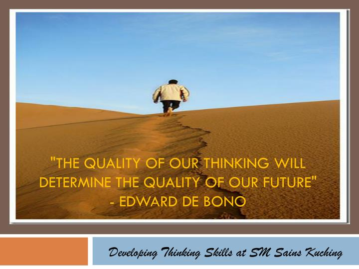 the quality of our thinking will determine the quality of our future edward de bono n.