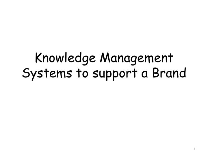 knowledge management systems to support a brand n.