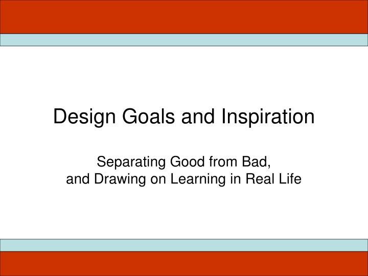Design Goals and Inspiration