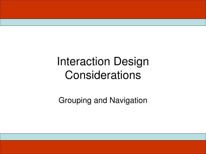 Interaction Design Considerations