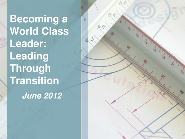becoming a world class leader leading through transition