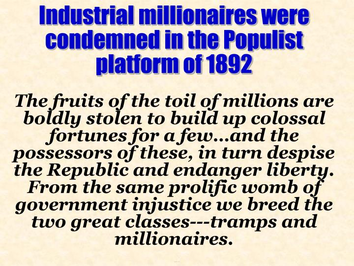 Industrial millionaires were condemned in the Populist platform of 1892