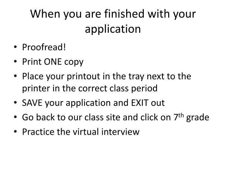 When you are finished with your application