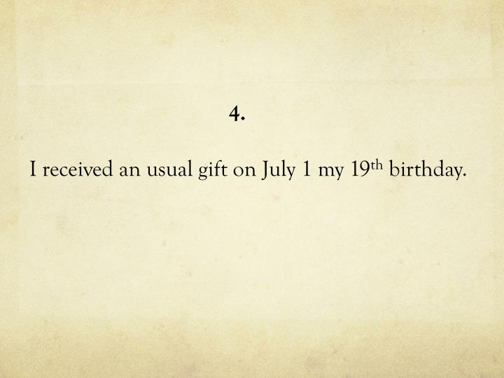 I received an usual gift on July 1 my 19