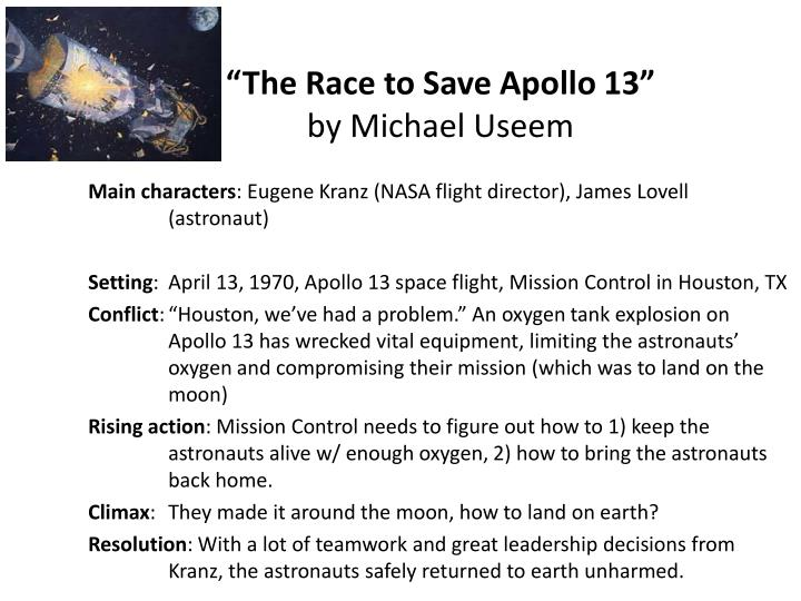 the race to save apollo 13 10-1 the race to save apollo 13 apollo 13 • the goal of the apollo program was to send astronauts to the moon and return them home safely it was named for apollo, the greek god of archery, prophecy, music.