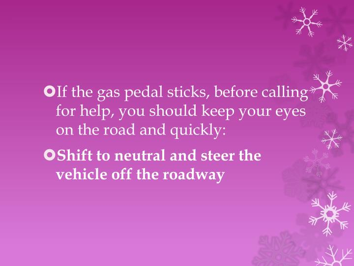 If the gas pedal sticks, before calling for help, you should keep your eyes on the road and quickly: