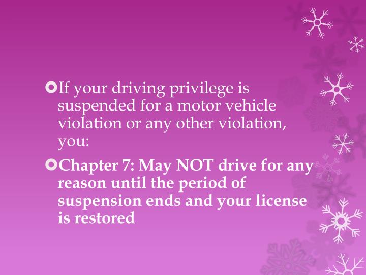 If your driving privilege is suspended for a motor vehicle violation or any other violation, you: