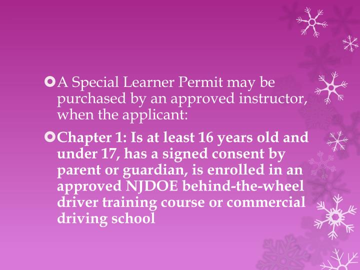 A Special Learner Permit may be purchased by an approved instructor, when the applicant: