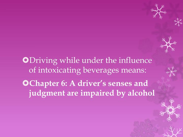 Driving while under the influence of intoxicating beverages means: