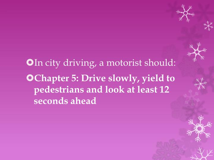 In city driving, a motorist should: