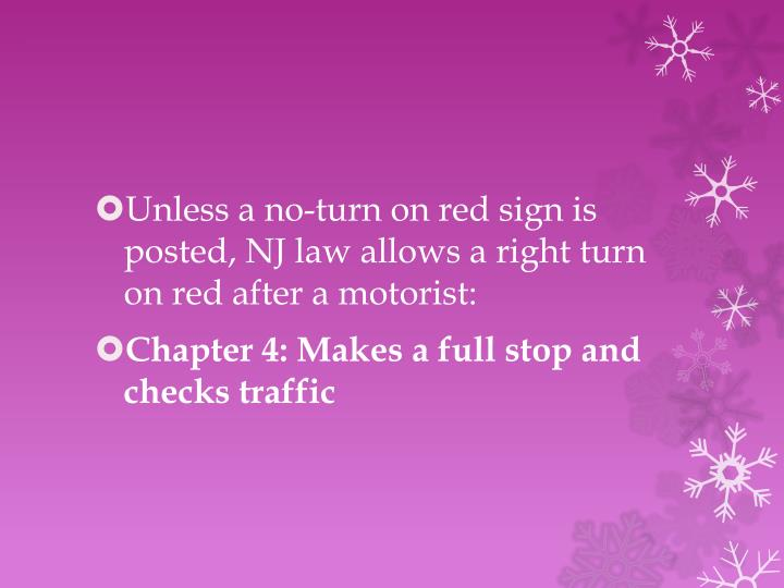 Unless a no-turn on red sign is posted, NJ law allows a right turn on red after a motorist: