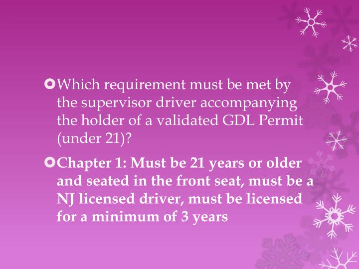 Which requirement must be met by the supervisor driver accompanying the holder of a validated GDL Permit (under 21)?