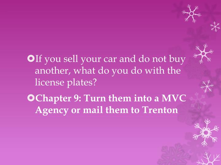 If you sell your car and do not buy another, what do you do with the license plates?