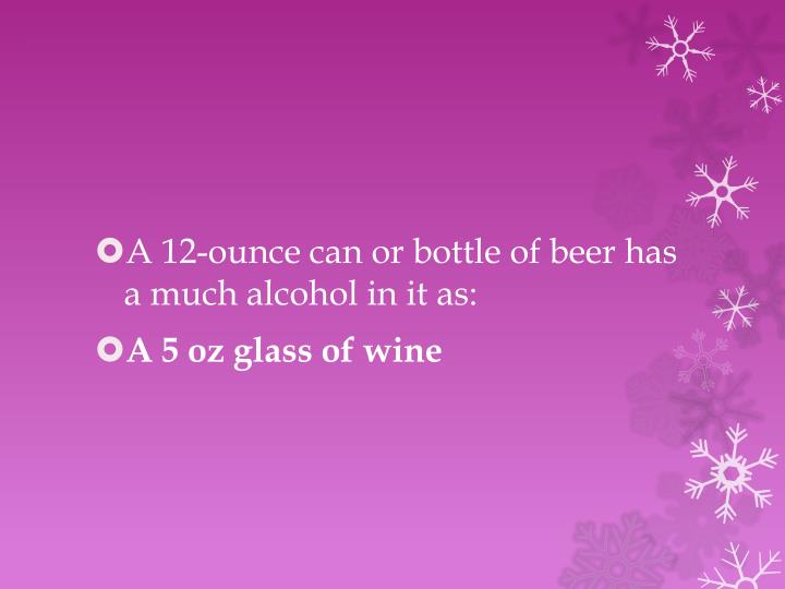 A 12-ounce can or bottle of beer has a much alcohol in it as: