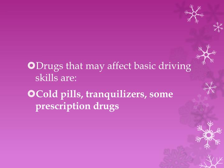 Drugs that may affect basic driving skills are: