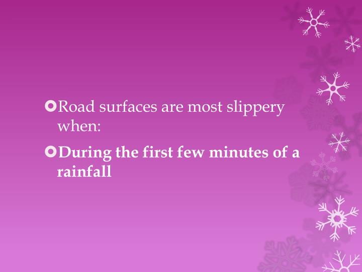 Road surfaces are most slippery when: