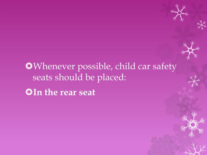 Whenever possible, child car safety seats should be placed: