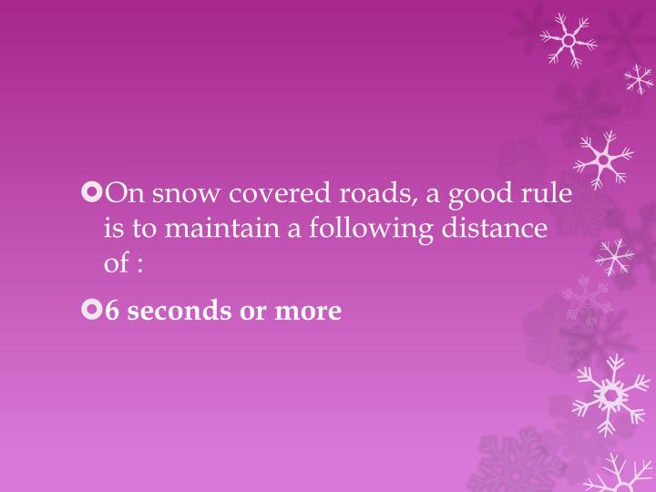 On snow covered roads, a good rule is to maintain a following distance of :