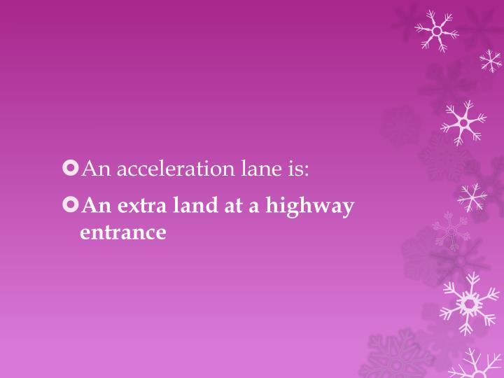 An acceleration lane is: