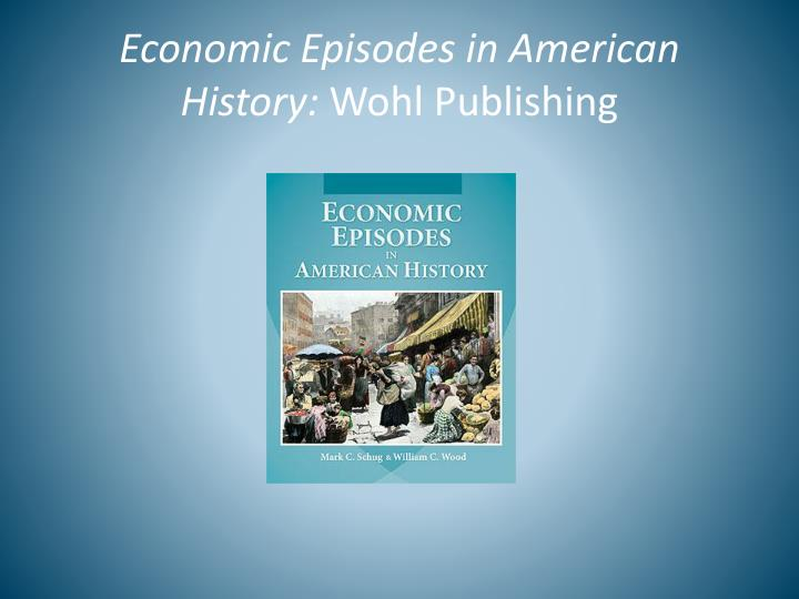 Economic Episodes in American History: