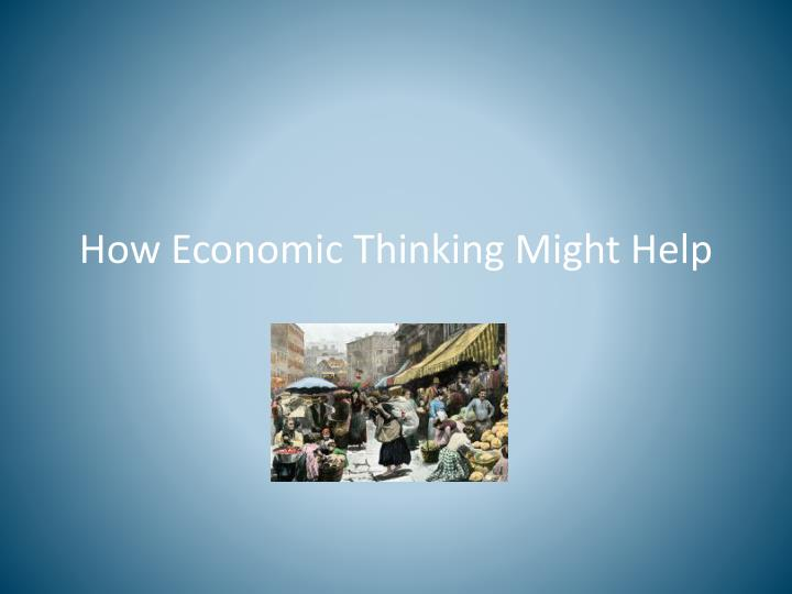 How Economic Thinking Might Help